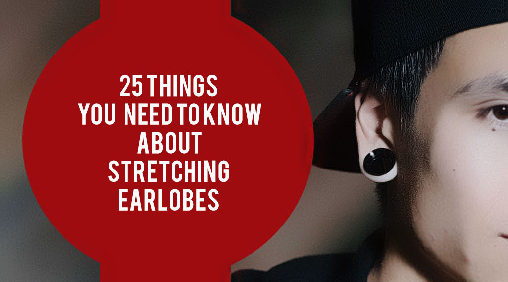 25 things you need to know about stretching earlobes